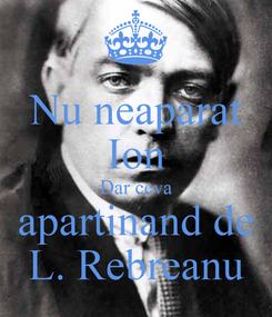 Poster: Nu neaparat Ion Dar ceva apartinand de L. Rebreanu