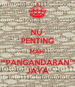 Poster: NU  PENTING MAH  ™PANGANDARAN™ JAYA