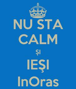 Poster: NU STA CALM ŞI IEŞI InOras