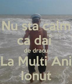 Poster: Nu sta calm ca dai  de dracu La Multi Ani Ionut