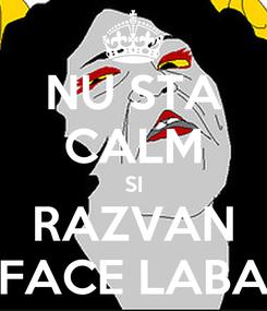 Poster: NU STA CALM SI RAZVAN FACE LABA