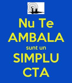 Poster: Nu Te AMBALA sunt un SIMPLU CTA