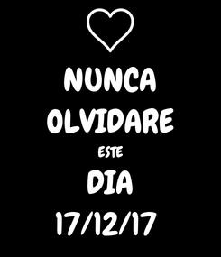 Poster: NUNCA OLVIDARE ESTE DIA 17/12/17