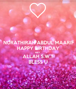 Poster: NURATHIRAH ABDUL MAARIF HAPPY BIRTHDAY MAY  ALLAH S.W.T BLESS U
