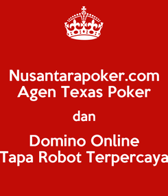 Poster: Nusantarapoker.com Agen Texas Poker dan Domino Online Tapa Robot Terpercaya