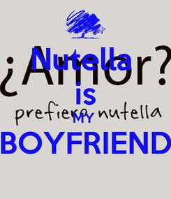 Poster: Nutella   is  MY  BOYFRIEND