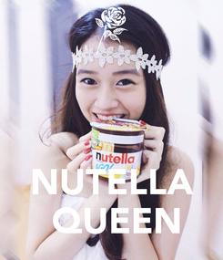 Poster:     NUTELLA   QUEEN