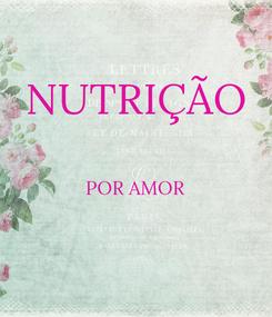 Poster: NUTRIÇÃO  POR AMOR