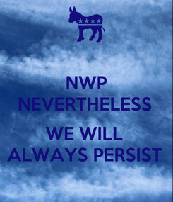 Poster: NWP NEVERTHELESS    WE WILL  ALWAYS PERSIST
