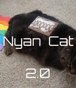 Poster:  Nyan  Cat   2.0