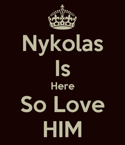 Poster: Nykolas Is Here So Love HIM