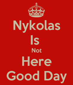 Poster: Nykolas Is  Not Here Good Day