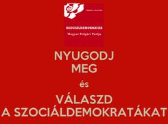 Poster: NYUGODJ MEG és VÁLASZD A SZOCIÁLDEMOKRATÁKAT