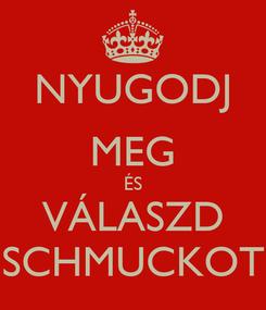 Poster: NYUGODJ MEG ÉS VÁLASZD SCHMUCKOT