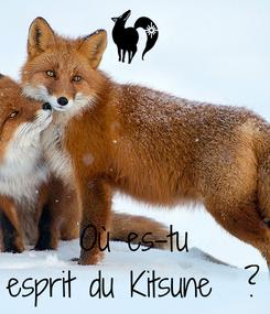 Poster:    Où es-tu esprit du Kitsune  ?