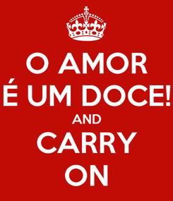 Poster: O AMOR É UM DOCE! AND CARRY ON