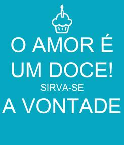 Poster: O AMOR É UM DOCE! SIRVA-SE A VONTADE