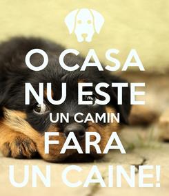 Poster: O CASA NU ESTE UN CAMIN FARA UN CAINE!