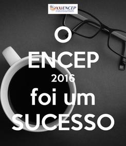 Poster: O ENCEP 2016 foi um SUCESSO