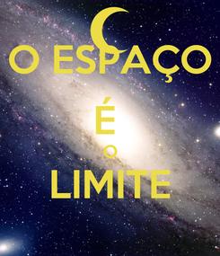 Poster: O ESPAÇO É  O LIMITE