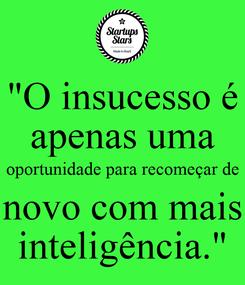 """Poster: """"O insucesso é apenas uma oportunidade para recomeçar de novo com mais inteligência."""""""
