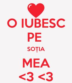 Poster: O IUBESC PE  SOȚIA MEA <3 <3