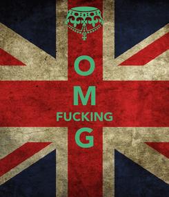 Poster: O M FUCKING G