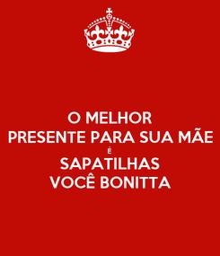Poster: O MELHOR PRESENTE PARA SUA MÃE É SAPATILHAS VOCÊ BONITTA