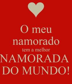 Poster: O meu namorado tem a melhor NAMORADA  DO MUNDO!