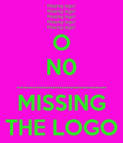 Poster: O N0 ........................................ MISSING THE LOGO