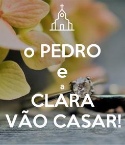Poster: o PEDRO e a CLARA VÃO CASAR!
