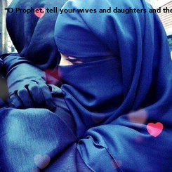 """Poster: """"O Prophet, tell your wives and daughters and the believing women to draw their outer garments around them (when they go out or are among men). That is better in"""