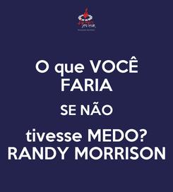 Poster: O que VOCÊ FARIA SE NÃO tivesse MEDO? RANDY MORRISON