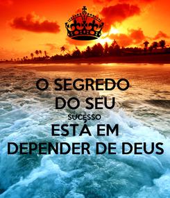 Poster: O SEGREDO  DO SEU SUCESSO ESTÁ EM DEPENDER DE DEUS