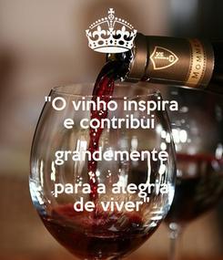 """Poster: """"O vinho inspira e contribui  grandemente para a alegria de viver"""""""