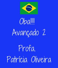 Poster: Oba!!!!  Avançado 2  Profa.  Patrícia Oliveira