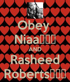 Poster: Obey  Niaa😍😍😘 AND Rasheed Roberts😜😍😘
