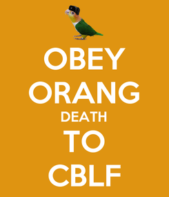 Poster: OBEY ORANG DEATH TO CBLF