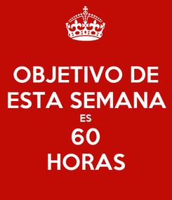 Poster: OBJETIVO DE ESTA SEMANA ES 60 HORAS