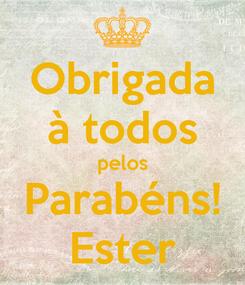 Poster: Obrigada à todos pelos Parabéns! Ester