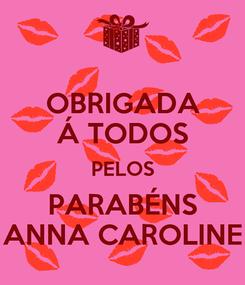 Poster: OBRIGADA Á TODOS PELOS PARABÉNS ANNA CAROLINE