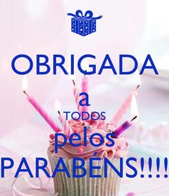 Poster: OBRIGADA a TODOS pelos PARABÉNS!!!!