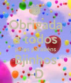 Poster: Obrigada a todos pelos parabéns Bjinhos :-D