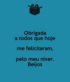 Poster: Obrigada a todos que hoje me felicitaram, pelo meu niver. Beijos