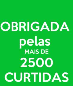 Poster: OBRIGADA  pelas  MAIS DE 2500 CURTIDAS