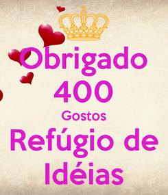 Poster: Obrigado 400 Gostos Refúgio de Idéias