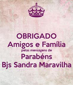 Poster: OBRIGADO Amigos e Família pelas mensagens de Parabéns Bjs Sandra Maravilha