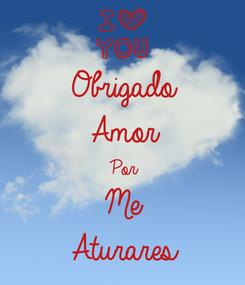 Poster: Obrigado Amor Por Me Aturares