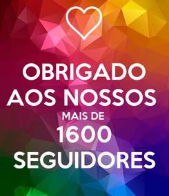 Poster: OBRIGADO AOS NOSSOS  MAIS DE  1600 SEGUIDORES