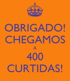 Poster: OBRIGADO! CHEGAMOS A 400 CURTIDAS!